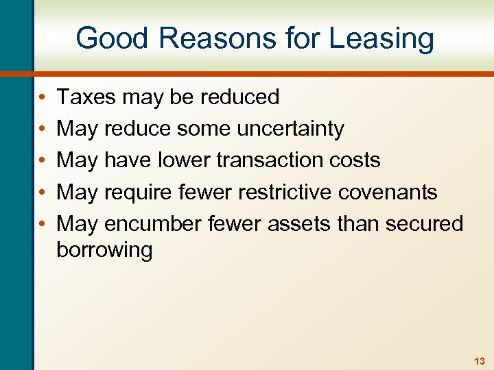 Good Reasons for Leasing • • • Taxes may be reduced May reduce some