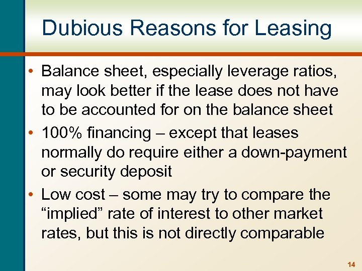 Dubious Reasons for Leasing • Balance sheet, especially leverage ratios, may look better if