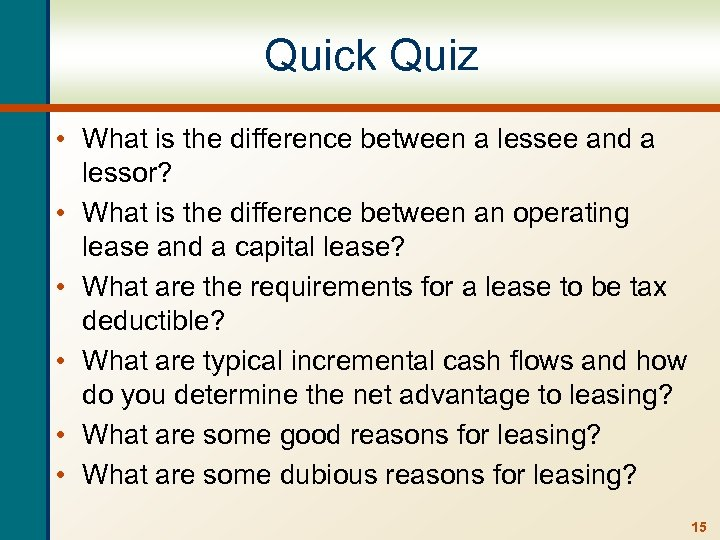Quick Quiz • What is the difference between a lessee and a lessor? •