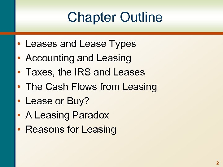 Chapter Outline • • Leases and Lease Types Accounting and Leasing Taxes, the IRS