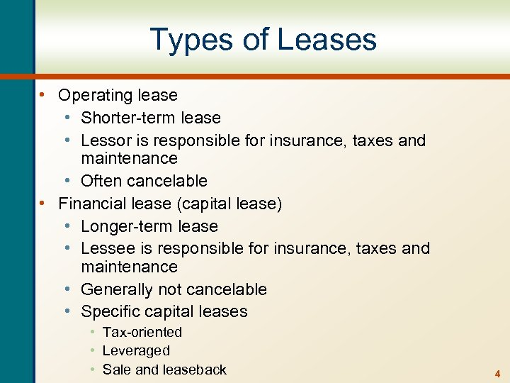 Types of Leases • Operating lease • Shorter-term lease • Lessor is responsible for