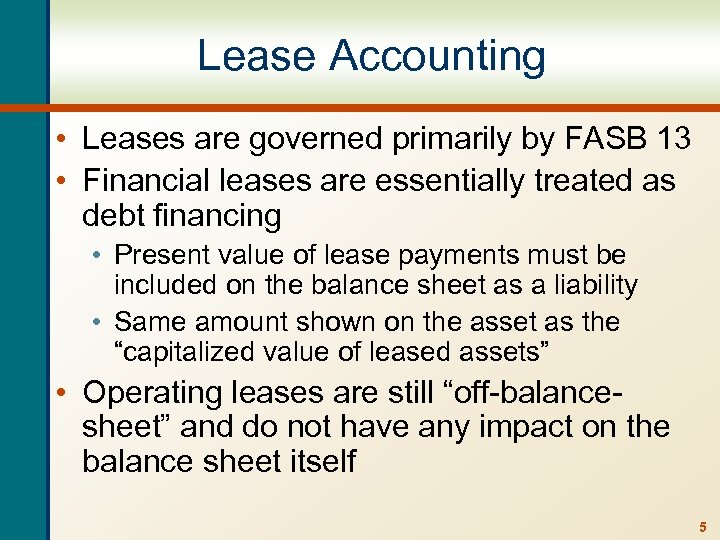 Lease Accounting • Leases are governed primarily by FASB 13 • Financial leases are