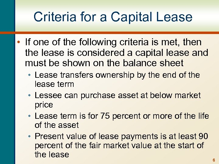 Criteria for a Capital Lease • If one of the following criteria is met,
