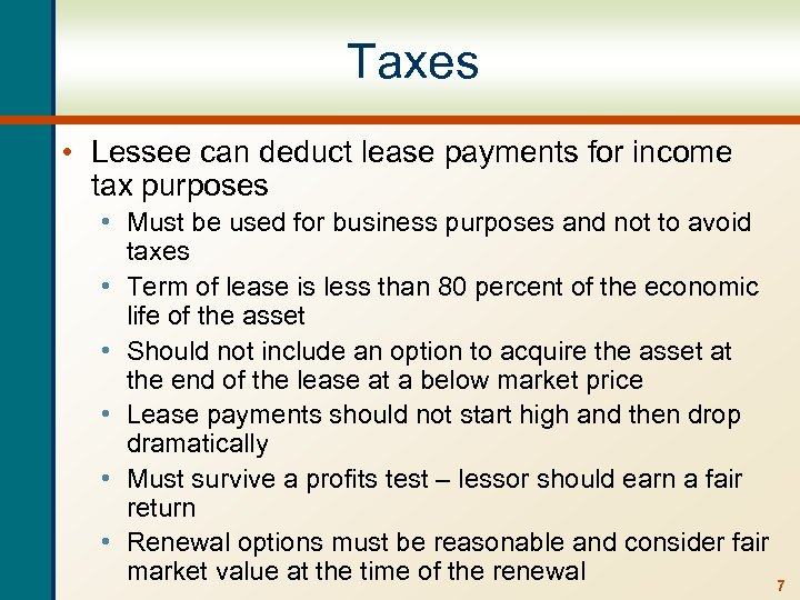 Taxes • Lessee can deduct lease payments for income tax purposes • Must be