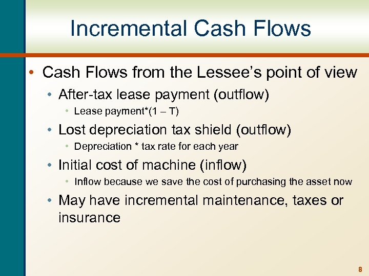 Incremental Cash Flows • Cash Flows from the Lessee's point of view • After-tax
