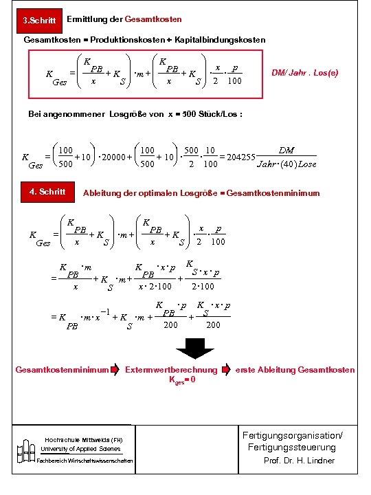 Ermittlung der Gesamtkosten 3. Schritt Gesamtkosten = Produktionskosten + Kapitalbindungskosten æK ö PB +
