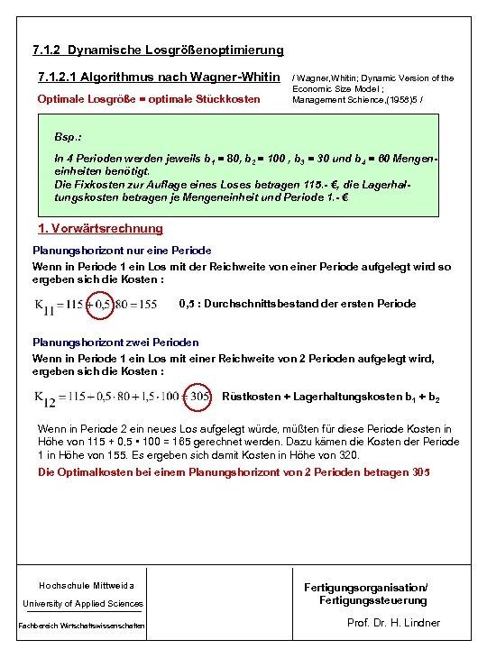 7. 1. 2 Dynamische Losgrößenoptimierung 7. 1. 2. 1 Algorithmus nach Wagner-Whitin Optimale Losgröße