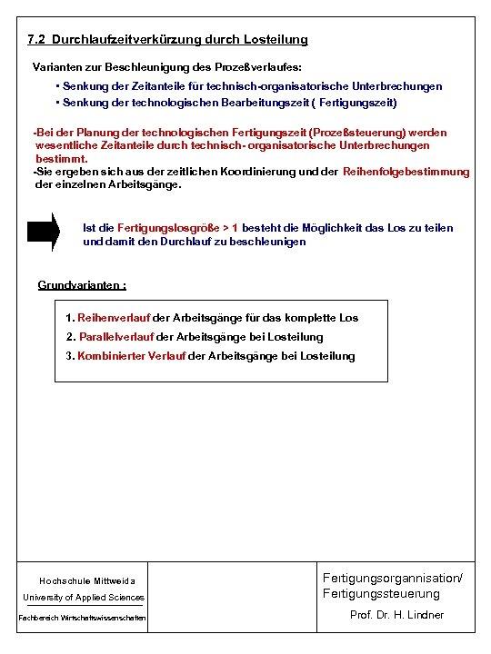 7. 2 Durchlaufzeitverkürzung durch Losteilung Varianten zur Beschleunigung des Prozeßverlaufes: • Senkung der Zeitanteile