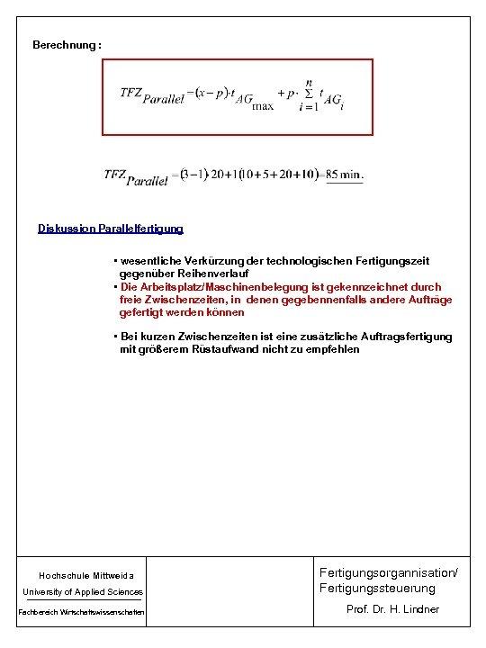 Berechnung : Diskussion Parallelfertigung • wesentliche Verkürzung der technologischen Fertigungszeit gegenüber Reihenverlauf • Die