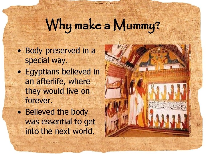 Why make a Mummy? • Body preserved in a special way. • Egyptians believed