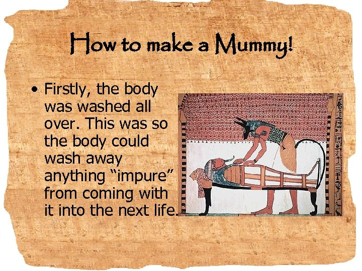 How to make a Mummy! • Firstly, the body washed all over. This was