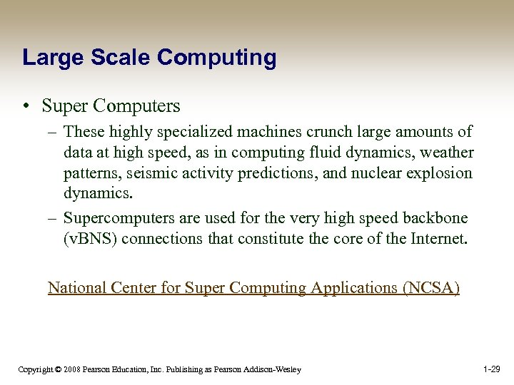 Large Scale Computing • Super Computers – These highly specialized machines crunch large amounts