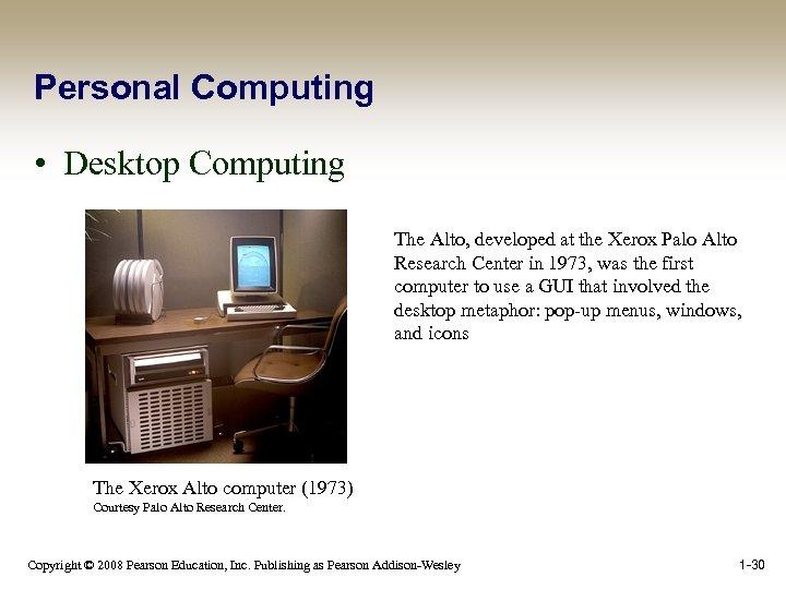Personal Computing • Desktop Computing The Alto, developed at the Xerox Palo Alto Research