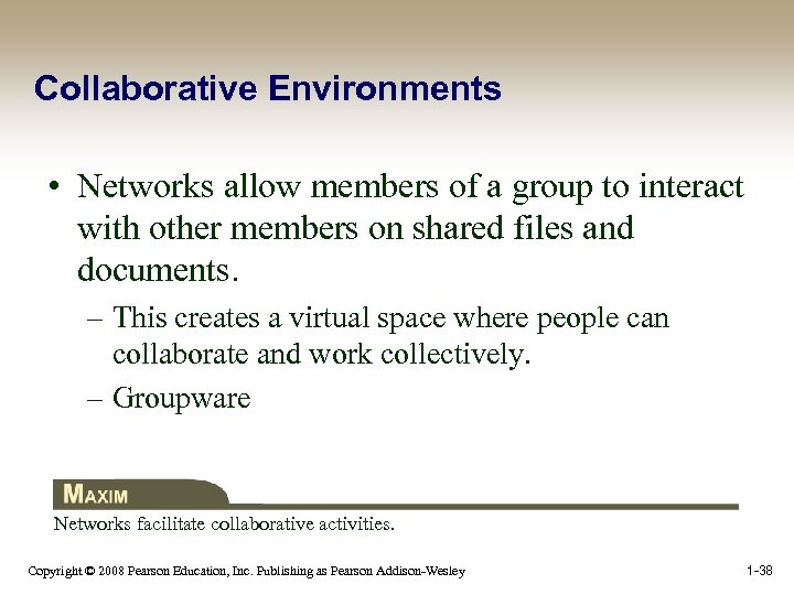 Collaborative Environments • Networks allow members of a group to interact with other members