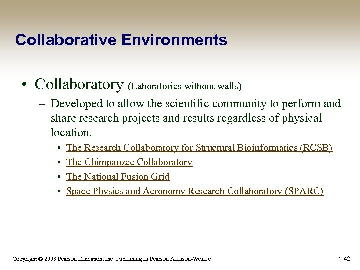 Collaborative Environments • Collaboratory (Laboratories without walls) – Developed to allow the scientific community