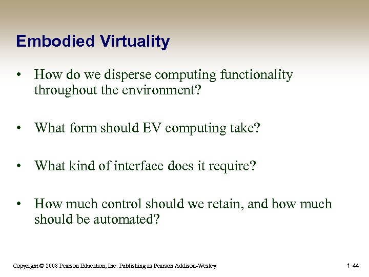 Embodied Virtuality • How do we disperse computing functionality throughout the environment? • What