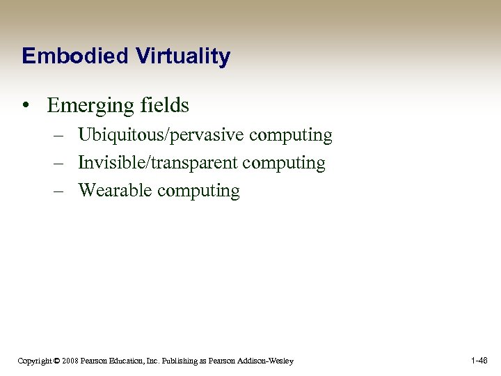 Embodied Virtuality • Emerging fields – Ubiquitous/pervasive computing – Invisible/transparent computing – Wearable computing
