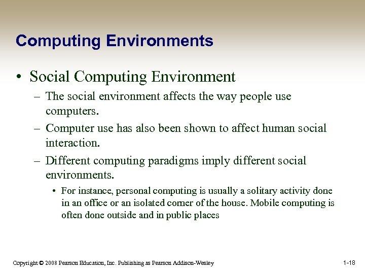 Computing Environments • Social Computing Environment – The social environment affects the way people