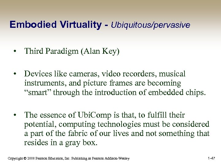 Embodied Virtuality - Ubiquitous/pervasive • Third Paradigm (Alan Key) • Devices like cameras, video