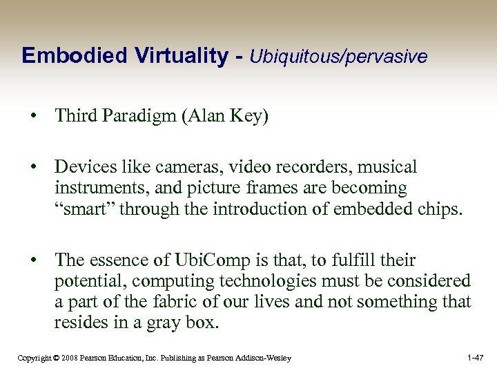Embodied Virtuality - Ubiquitous/pervasive • Third Paradigm (Alan Key) • Devices like cameras, video