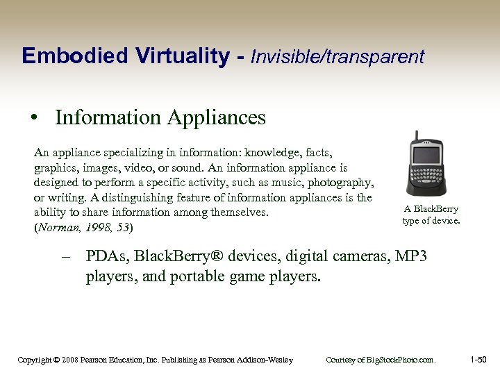 Embodied Virtuality - Invisible/transparent • Information Appliances An appliance specializing in information: knowledge, facts,
