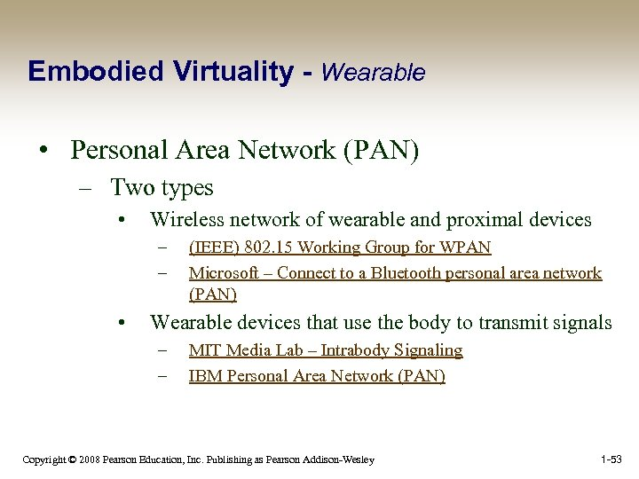 Embodied Virtuality - Wearable • Personal Area Network (PAN) – Two types • Wireless