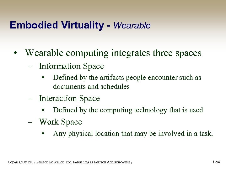 Embodied Virtuality - Wearable • Wearable computing integrates three spaces – Information Space •