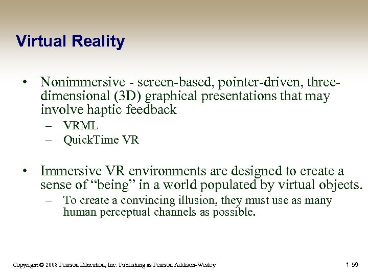Virtual Reality • Nonimmersive - screen-based, pointer-driven, threedimensional (3 D) graphical presentations that may