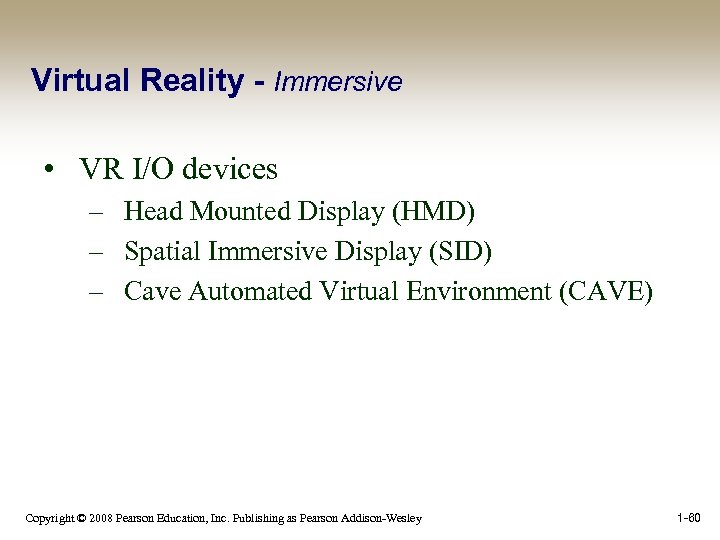 Virtual Reality - Immersive • VR I/O devices – Head Mounted Display (HMD) –