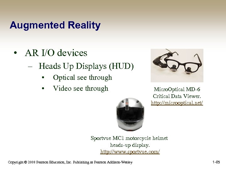 Augmented Reality • AR I/O devices – Heads Up Displays (HUD) • • Optical