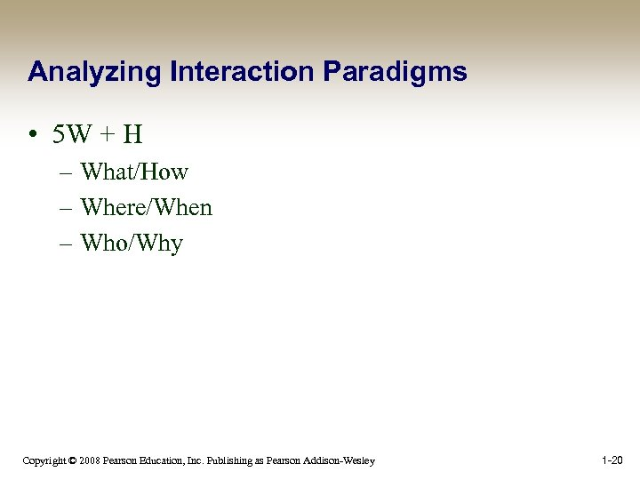 Analyzing Interaction Paradigms • 5 W + H – What/How – Where/When – Who/Why