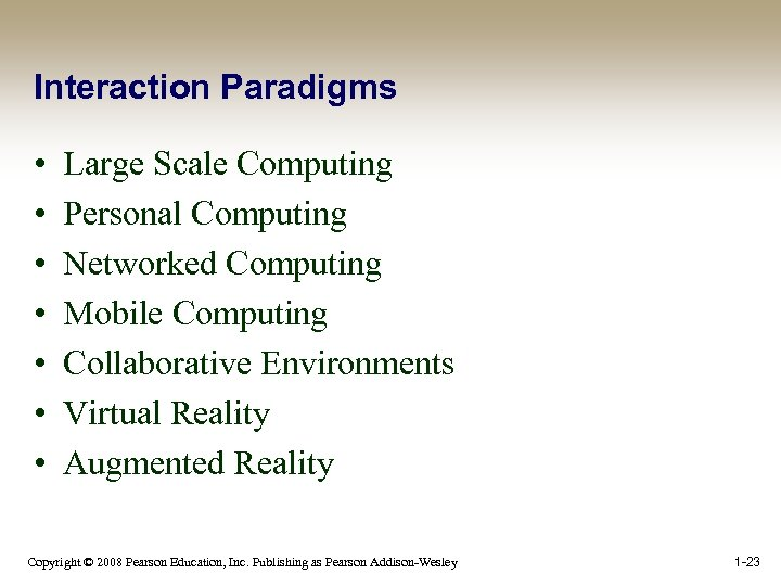 Interaction Paradigms • • Large Scale Computing Personal Computing Networked Computing Mobile Computing Collaborative