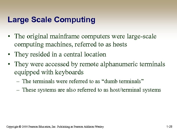 Large Scale Computing • The original mainframe computers were large-scale computing machines, referred to