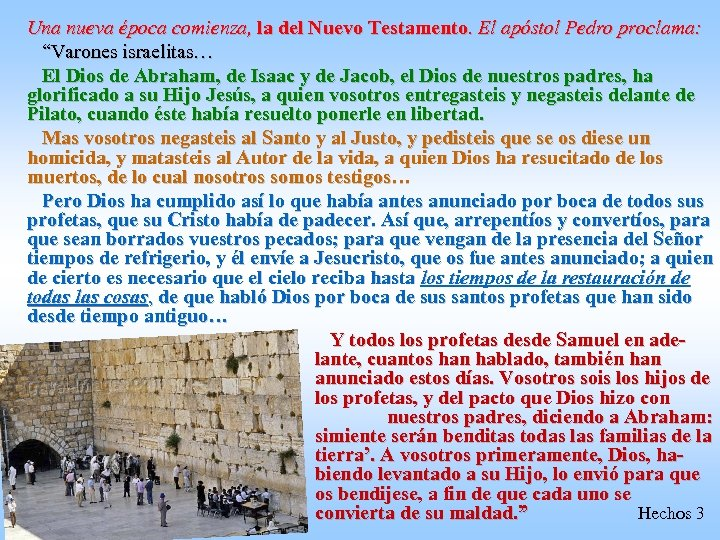 """Una nueva época comienza, la del Nuevo Testamento. El apóstol Pedro proclama: """"Varones israelitas…"""