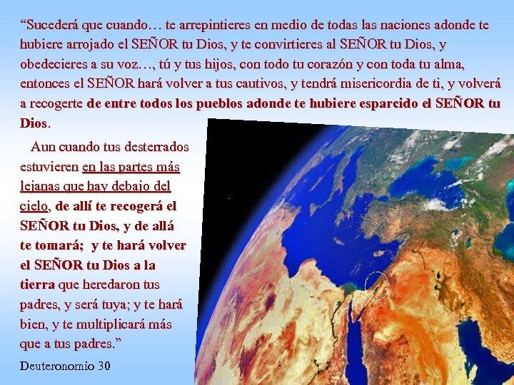 """""""Sucederá que cuando… te arrepintieres en medio de todas las naciones adonde te hubiere"""