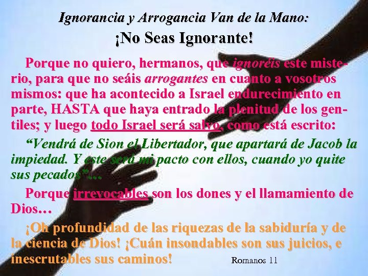 Ignorancia y Arrogancia Van de la Mano: ¡No Seas Ignorante! Porque no quiero, hermanos,