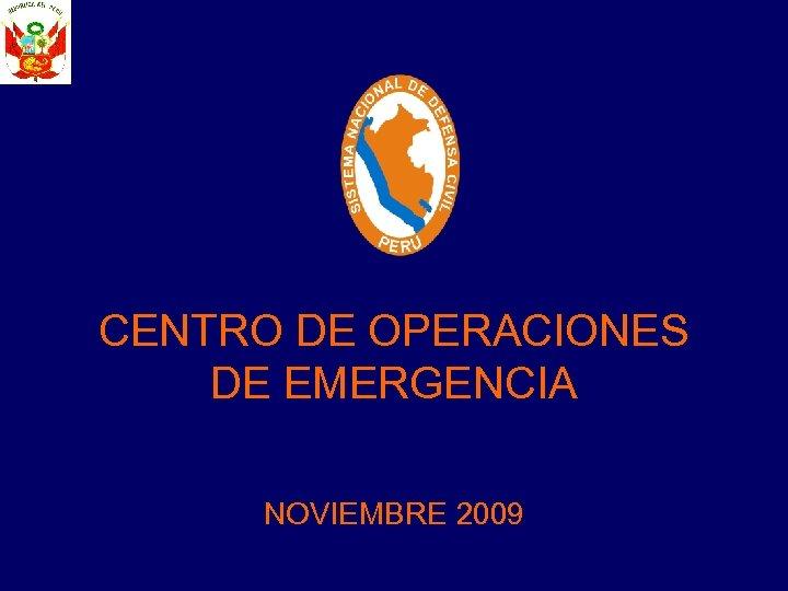 CENTRO DE OPERACIONES DE EMERGENCIA NOVIEMBRE 2009