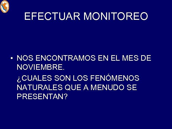 EFECTUAR MONITOREO • NOS ENCONTRAMOS EN EL MES DE NOVIEMBRE. ¿CUALES SON LOS FENÓMENOS