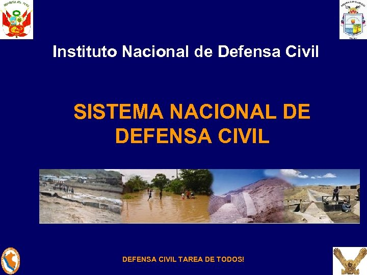 Instituto Nacional de Defensa Civil SISTEMA NACIONAL DE DEFENSA CIVIL TAREA DE TODOS!