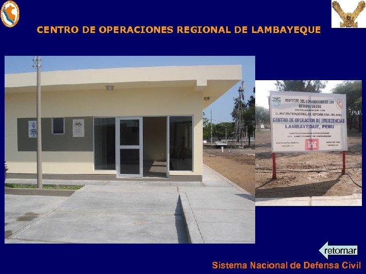 CENTRO DE OPERACIONES REGIONAL DE LAMBAYEQUE retornar Sistema Nacional de Defensa Civil