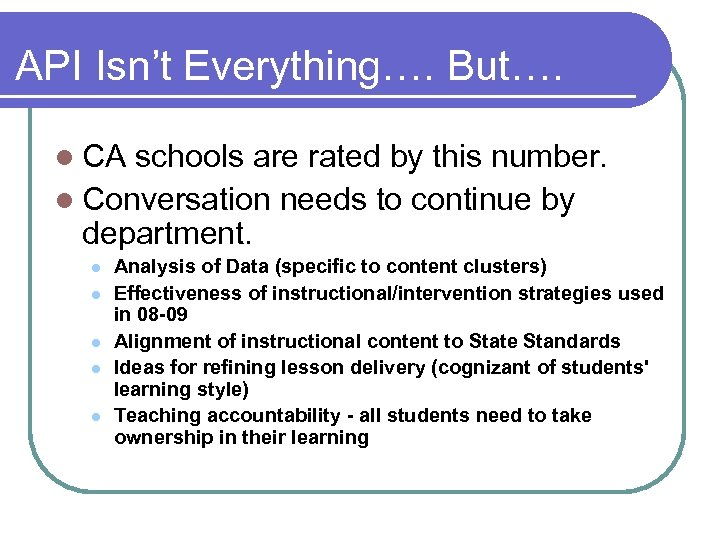 API Isn't Everything…. But…. l CA schools are rated by this number. l Conversation