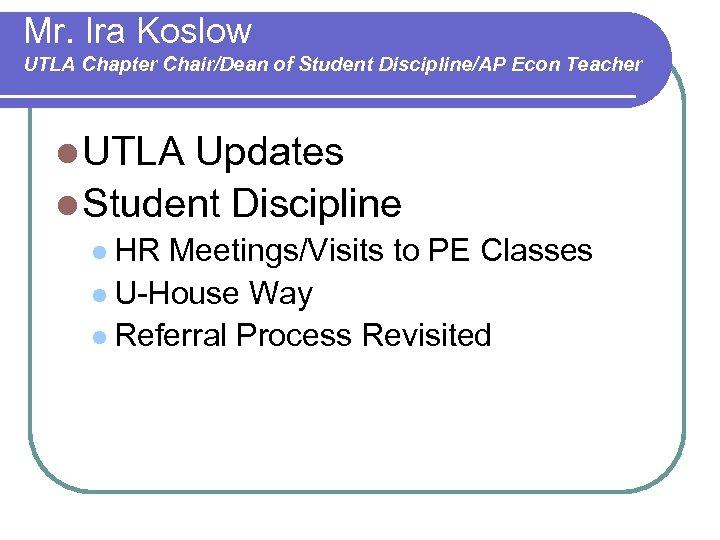 Mr. Ira Koslow UTLA Chapter Chair/Dean of Student Discipline/AP Econ Teacher l UTLA Updates