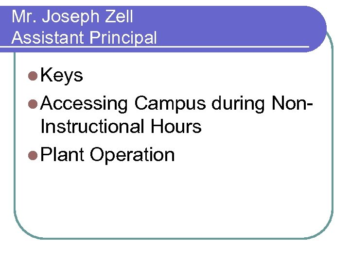 Mr. Joseph Zell Assistant Principal l Keys l Accessing Campus during Non- Instructional Hours