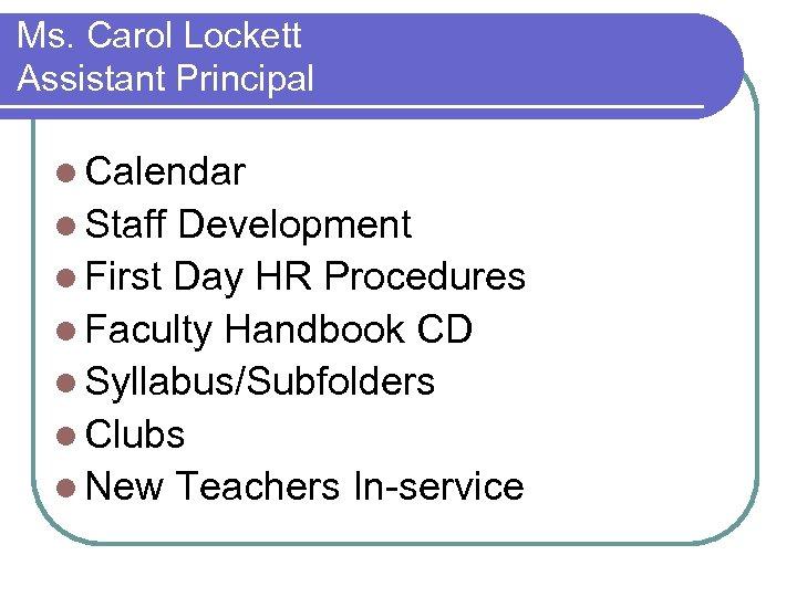 Ms. Carol Lockett Assistant Principal l Calendar l Staff Development l First Day HR