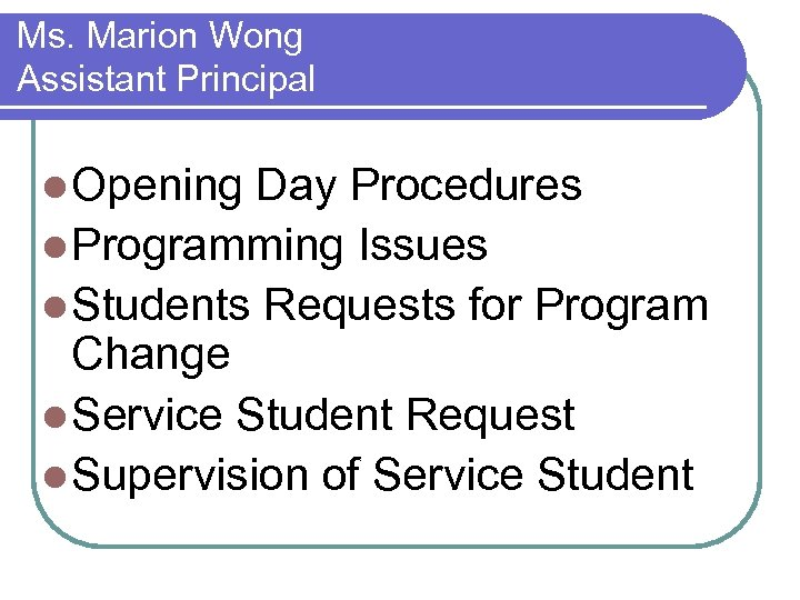 Ms. Marion Wong Assistant Principal l Opening Day Procedures l Programming Issues l Students