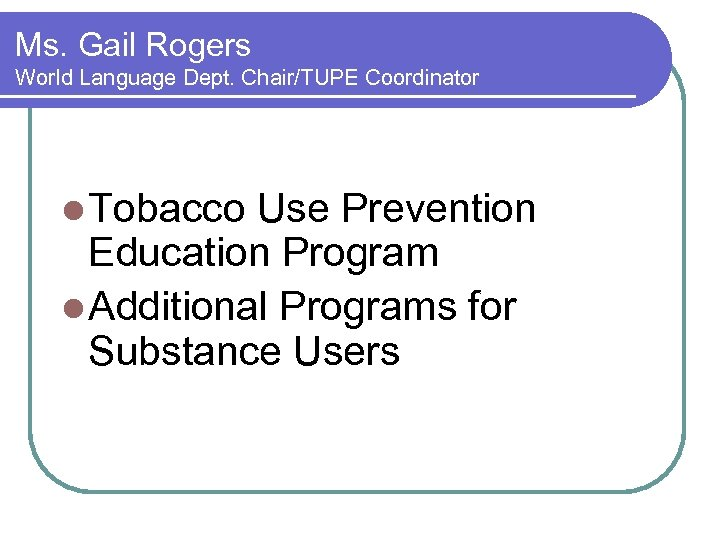 Ms. Gail Rogers World Language Dept. Chair/TUPE Coordinator l Tobacco Use Prevention Education Program