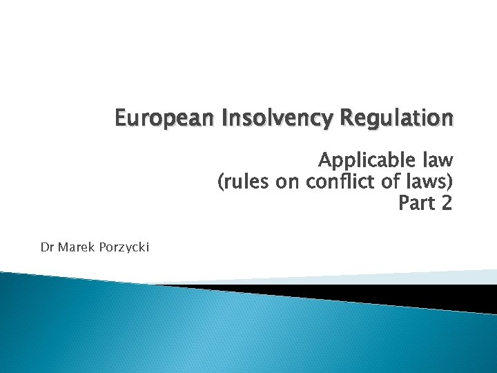 European Insolvency Regulation Applicable law (rules on conflict of laws) Part 2 Dr Marek
