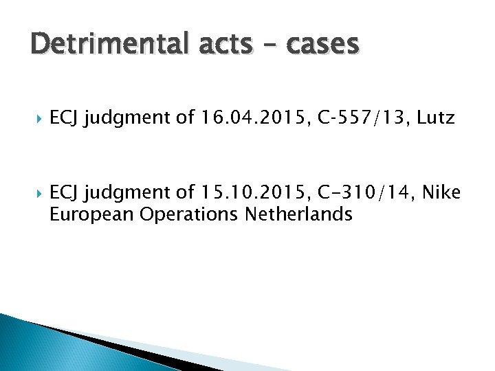 Detrimental acts – cases ECJ judgment of 16. 04. 2015, C‑ 557/13, Lutz ECJ
