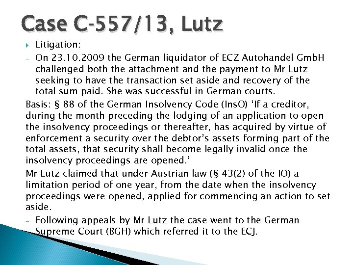 Case C‑ 557/13, Lutz Litigation: - On 23. 10. 2009 the German liquidator of