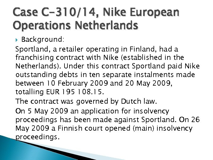 Case C-310/14, Nike European Operations Netherlands Background: Sportland, a retailer operating in Finland, had